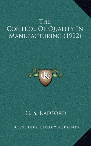 9781164411765: The Control Of Quality In Manufacturing (1922)
