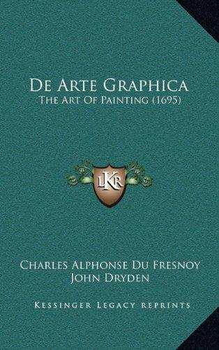 9781164412366: De Arte Graphica: The Art Of Painting (1695)