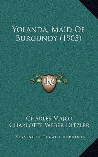 9781164412540: Yolanda, Maid of Burgundy (1905)