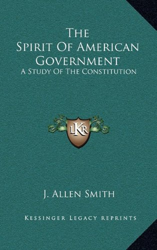 9781164414773: The Spirit Of American Government: A Study Of The Constitution: Its Origin, Influence And Relation To Democracy (1907)