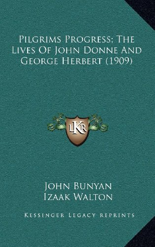 9781164414889: Pilgrims Progress; The Lives Of John Donne And George Herbert (1909)