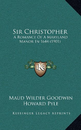 9781164416777: Sir Christopher: A Romance Of A Maryland Manor In 1644 (1901)