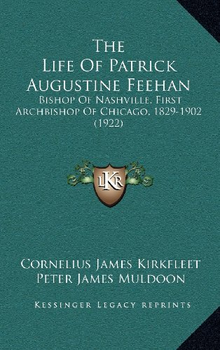 9781164417217: The Life Of Patrick Augustine Feehan: Bishop Of Nashville, First Archbishop Of Chicago, 1829-1902 (1922)