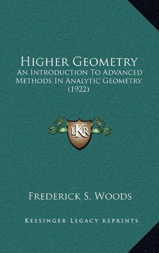 9781164417613: Higher Geometry: An Introduction To Advanced Methods In Analytic Geometry (1922)