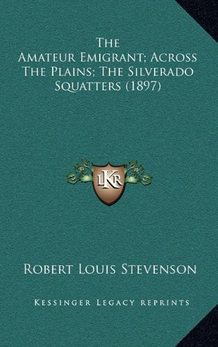 9781164417996: The Amateur Emigrant; Across The Plains; The Silverado Squatters (1897)