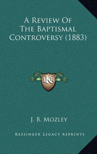 9781164418566: A Review Of The Baptismal Controversy (1883)