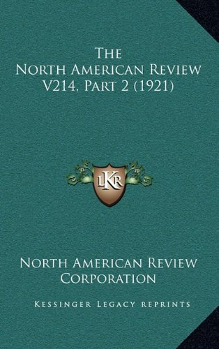 9781164418870: The North American Review V214, Part 2 (1921)