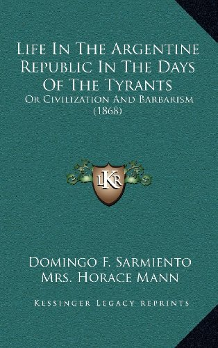 9781164419679: Life In The Argentine Republic In The Days Of The Tyrants: Or Civilization And Barbarism (1868)