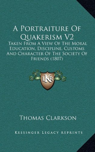 9781164420309: A Portraiture Of Quakerism V2: Taken From A View Of The Moral Education, Discipline, Customs And Character Of The Society Of Friends (1807)