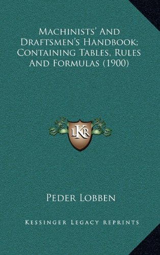 9781164420828: Machinists' And Draftsmen's Handbook; Containing Tables, Rules And Formulas (1900)