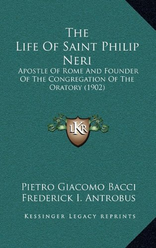 9781164421016: The Life Of Saint Philip Neri: Apostle Of Rome And Founder Of The Congregation Of The Oratory (1902)