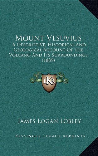 9781164421443: Mount Vesuvius: A Descriptive, Historical and Geological Account of the Volcano and Its Surroundings (1889)