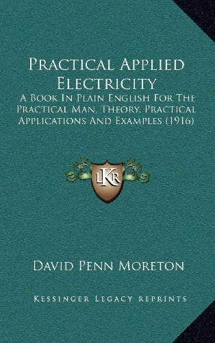 9781164423898: Practical Applied Electricity: A Book In Plain English For The Practical Man, Theory, Practical Applications And Examples (1916)