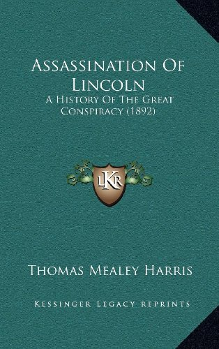 9781164423911: Assassination Of Lincoln: A History Of The Great Conspiracy (1892)