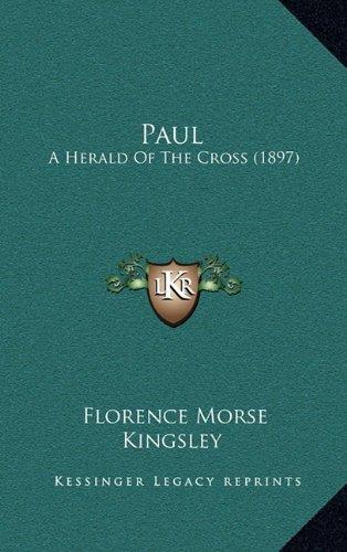 9781164424147: Paul: A Herald Of The Cross (1897)