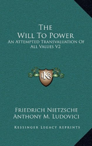 9781164424550: The Will To Power: An Attempted Transvaluation Of All Values V2: Books Three And Four (1910)