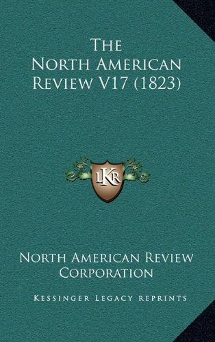9781164425816: The North American Review V17 (1823)
