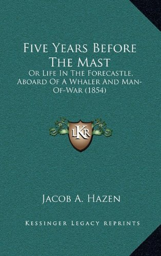 9781164427612: Five Years Before The Mast: Or Life In The Forecastle, Aboard Of A Whaler And Man-Of-War (1854)