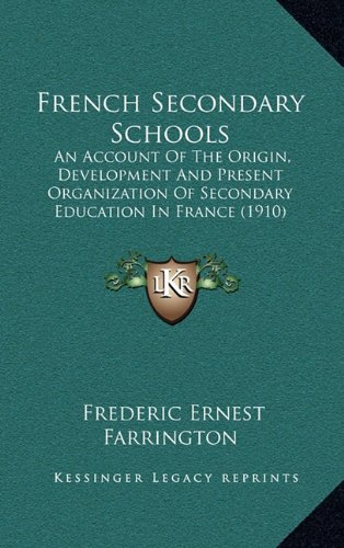 9781164430254: French Secondary Schools: An Account Of The Origin, Development And Present Organization Of Secondary Education In France (1910)