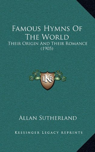 9781164431695: Famous Hymns of the World: Their Origin and Their Romance (1905)
