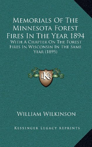 9781164434375: Memorials Of The Minnesota Forest Fires In The Year 1894: With A Chapter On The Forest Fires In Wisconsin In The Same Year (1895)