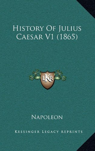 History Of Julius Caesar V1 (1865) (9781164434993) by Napoleon
