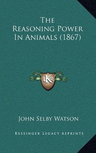 The Reasoning Power In Animals (1867) (1164435604) by Watson, John Selby