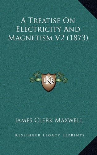 9781164435839: A Treatise on Electricity and Magnetism V2 (1873)