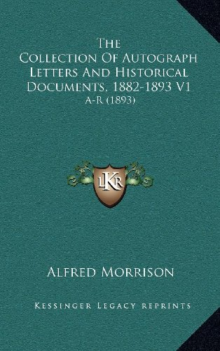 9781164436171: The Collection of Autograph Letters and Historical Documents, 1882-1893 V1: A-R (1893)
