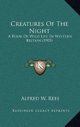 9781164436591: Creatures Of The Night: A Book Of Wild Life In Western Britain (1905)