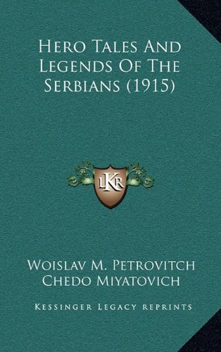 9781164436881: Hero Tales And Legends Of The Serbians (1915)