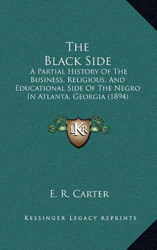 9781164437574: The Black Side: A Partial History Of The Business, Religious, And Educational Side Of The Negro In Atlanta, Georgia (1894)