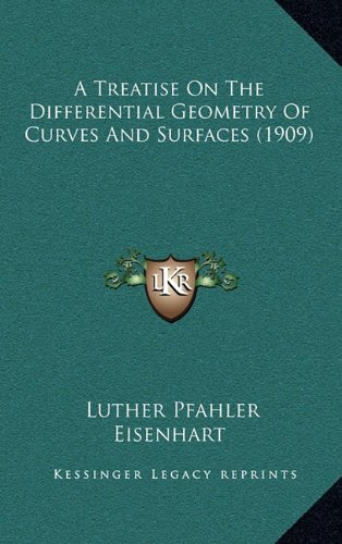 9781164437611: A Treatise On The Differential Geometry Of Curves And Surfaces (1909)