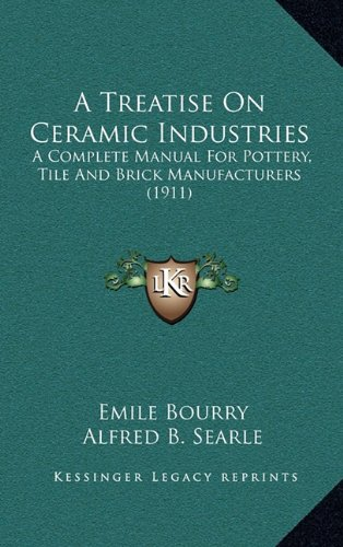 9781164438250: A Treatise On Ceramic Industries: A Complete Manual For Pottery, Tile And Brick Manufacturers (1911)