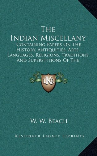 9781164438267: The Indian Miscellany: Containing Papers On The History, Antiquities, Arts, Languages, Religions, Traditions And Superstitions Of The American Aborigines (1877)