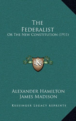 9781164439301: The Federalist: Or The New Constitution (1911)