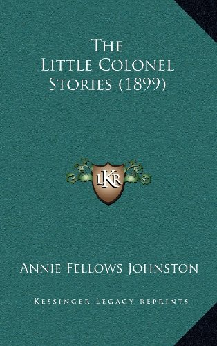 9781164439660: The Little Colonel Stories (1899)