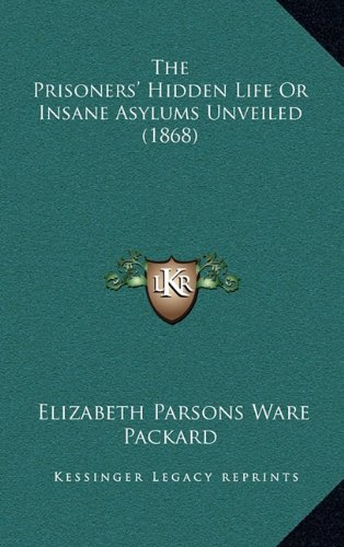 9781164440055: The Prisoners' Hidden Life Or Insane Asylums Unveiled (1868)