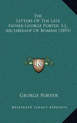 9781164440994: The Letters Of The Late Father George Porter, S.J., Archbishop Of Bombay (1891)