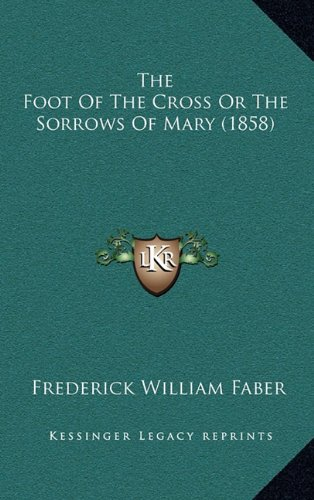 9781164441595: The Foot Of The Cross Or The Sorrows Of Mary (1858)
