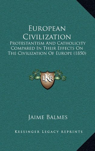 9781164442042: European Civilization: Protestantism and Catholicity Compared in Their Effects on the Civilization of Europe (1850)