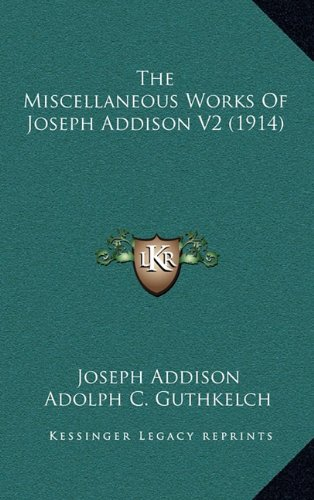 The Miscellaneous Works Of Joseph Addison V2 (1914) (1164442724) by Addison, Joseph