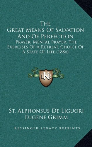 9781164445128: The Great Means Of Salvation And Of Perfection: Prayer, Mental Prayer, The Exercises Of A Retreat, Choice Of A State Of Life (1886)