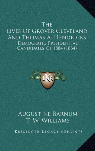 9781164445500: The Lives Of Grover Cleveland And Thomas A. Hendricks: Democratic Presidential Candidates Of 1884 (1884)