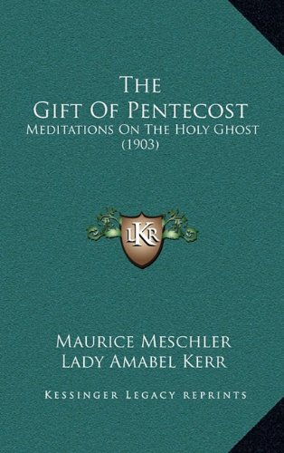 9781164446194: The Gift Of Pentecost: Meditations On The Holy Ghost (1903)