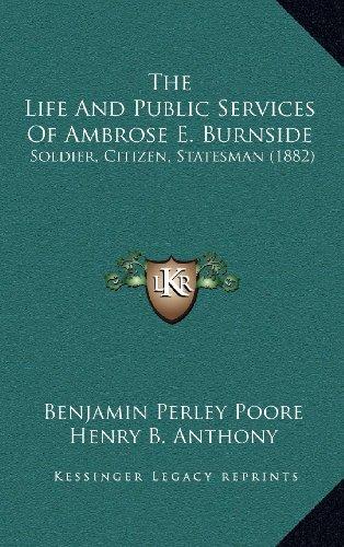 9781164446491: The Life And Public Services Of Ambrose E. Burnside: Soldier, Citizen, Statesman (1882)