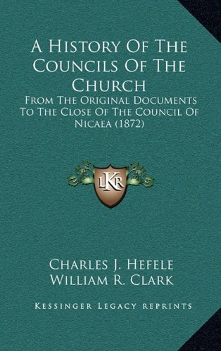 9781164446613: A History Of The Councils Of The Church: From The Original Documents To The Close Of The Council Of Nicaea (1872)