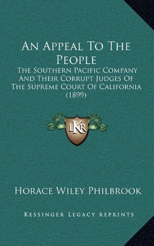 9781164447474: An Appeal To The People: The Southern Pacific Company And Their Corrupt Judges Of The Supreme Court Of California (1899)