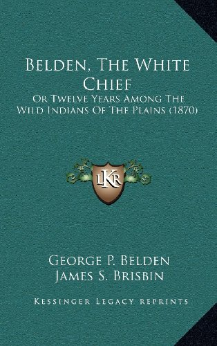 9781164447986: Belden, The White Chief: Or Twelve Years Among The Wild Indians Of The Plains (1870)
