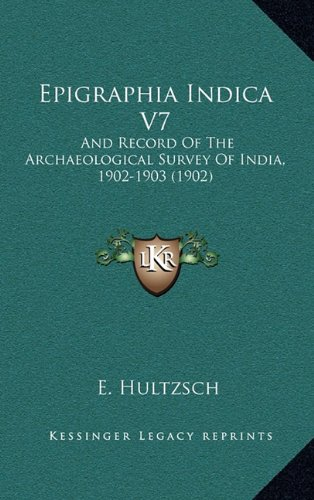 9781164448068: Epigraphia Indica V7: And Record Of The Archaeological Survey Of India, 1902-1903 (1902)